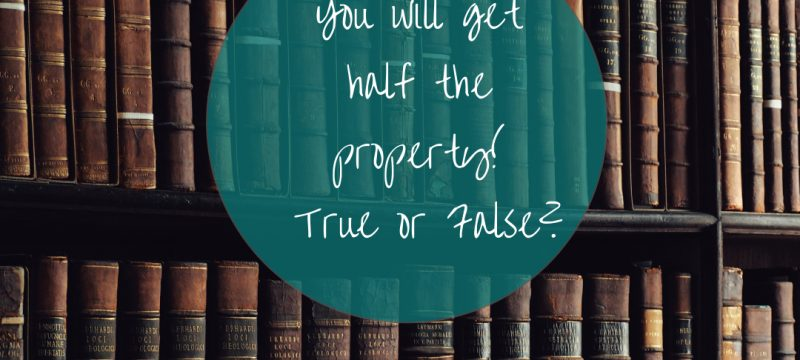 You'll get half!  Family law property settlement mythbusting