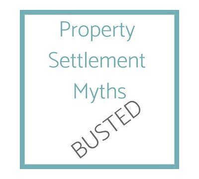 Property Settlement – Myths busted